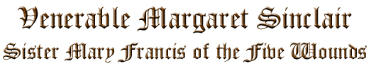 Venerable Margaret Sinclair - Sister Mary Francis of the Five Wounds